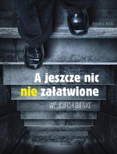 A jeszcze nic nie zalatwione - Wojciech Bienko