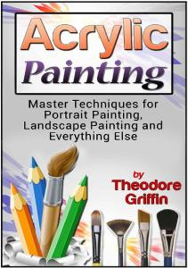 Acrylic Painting Complete Guide for Beginners - Theodore Griffin
