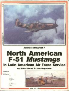 Aerofax Datagraph 001 - North Aamerican F-51 Mustangs in Latin America Air Force