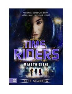 Alex Scarrow Time Riders 06 Miasto cieni