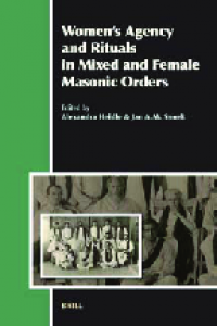 Alexandra Heidle, Jan A. M. Snoek - Womens Agency and Rituals in Mixed and Female Masonic