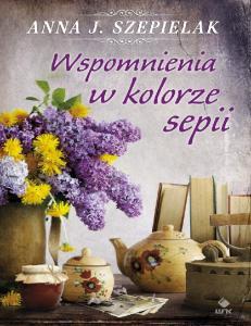 Anna J Szepielak Wspomnienia w kolorze sepii
