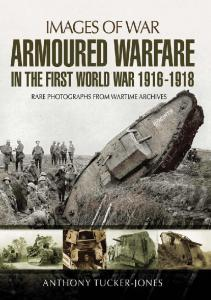 Armoured Warfare in the First World War (Images of War)