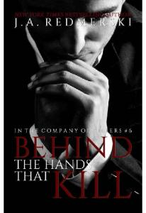 Behind The Hands That Kill (InThe Company Of Killers # 6 ) - J.A. Redmerski(ang.)