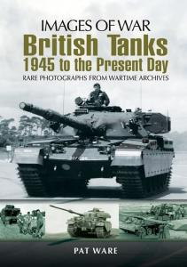 British Tanks 1945 to the Present Day (Images of War)