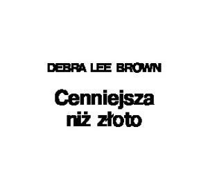 Brown Debra Lee - Cenniejsza niz zloto