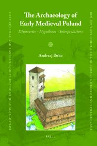Buko Andrzej - The Archaeology of Early Medieval Poland, Discoveries, Hypotheses, Interpre