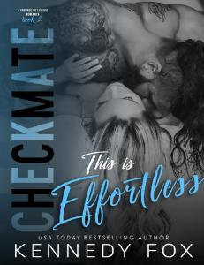 Checkmate.This is Effortless (The Checkmate Duet #4) - Kennedy Fox