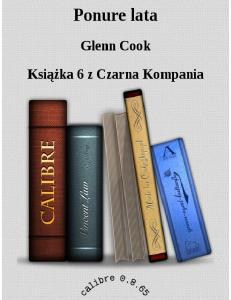 Cook Glenn Przygody Czarnej Kompanii 7 Ponure lata