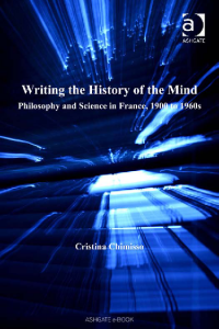 Cristina Chimisso - Writing the History of the Mind; Philosophy and Science in France, 190