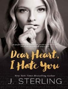 Dear Heart, I Hate You - J. Sterling