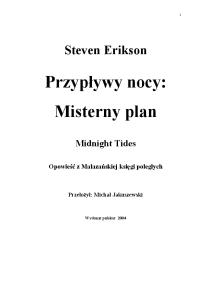 "Erikson Steven - MalazaЕ""ska KsiД™ga PolegЕ'ych 5 - Przyplywy Nocy 1 - Misterny plan"