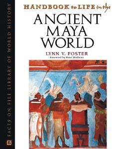 Foster, Lynn V. - Handbook to Life in the Ancient Maya World