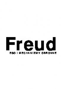 Freud Anna - Ego i jego mechanizmy obronne