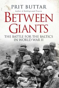 General Military - Between Giants The Battle for the Baltics in World War II