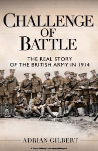 General Military - Challenge of Battle The Real Story of the British Army in 1914
