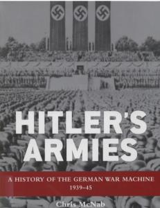 General Military - Hitlers Armies, A History of the German War Machine 1939-1945