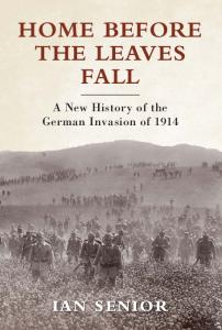 General Military - Home Before the Leaves Fall A New History of the German Invasion of 191