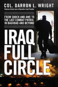 General Military - Iraq Full Circle From Shock and Awe to the Last Combat Patrol in Baghda