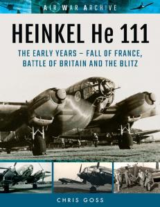 HEINKEL He 111 The Early Years - Fall of France, Battle of Britain and the Blitz (Air War