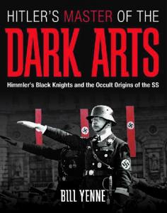 Hitlers Master of the Dark Arts, Himmlers Black Knights and the Occult Origins of the SS -