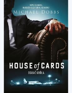 House of Cards. Ograc krola - Michael Dobbs