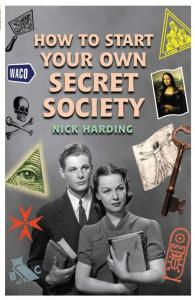 How to Start Your Own Secret Society by Nick Harding (2006)