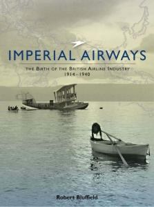 Imperial Airways the Birth of the British Airline Industry 1914-1940