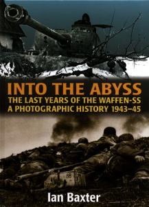 Into the Abyss The Last Years Of The Waffen SS 1943-45, A Photographic History