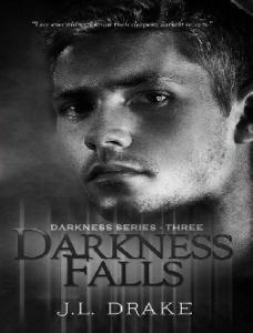J.L. Drake - Darkness Falls (Darkness #3)
