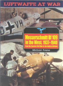 Luftwaffe at War 05 - Bf-109 in the West 1937-1940 - From the Spanish Civil War to the Bat