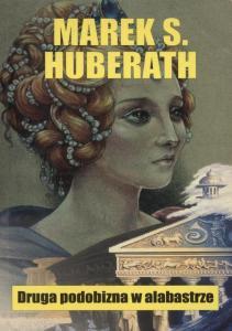 Marek Huberath Druga podobizna w alabastrze