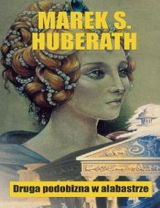 Marek S. Huberath - Druga podobizna w alabastrze