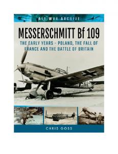 Messerschmitt Bf 109 The Early Years Poland, the Fall of France and the Battle of Britain
