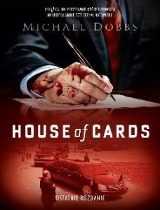 Michael Dobbs Cykl Francis Urquhart House of Cards 03 Ostatnie rozdanie