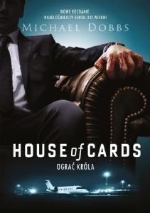Michael Dobbs - House of Cards. Ograc krola