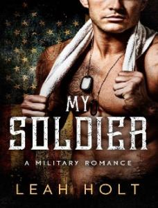 My Soldier_ A Miliatary Romance - Holt, Leah