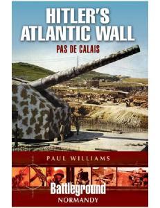 Normandy - Hitlers Atlantic Wall Pas de Calais (Battleground Europe)