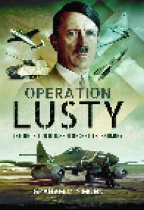 Operation Lusty. The Race for Hitlers Secret Technology