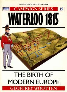 Osprey - Campaign - 015 - Waterloo 1815 The Birth Of Modern Europe