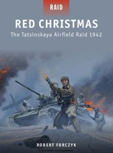 Osprey Raid 30 - Red Christmas The Tatsinskaya Airfield Raid 1942