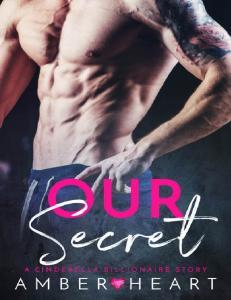 Our Secret (A Cinderella Billioaire Story) - Amber Heart