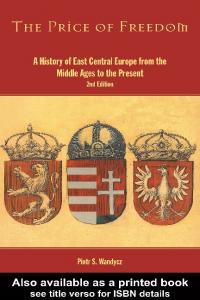 Piotr S. Wandycz - The Price of Freedom, A History of East Central Europe from the Middle