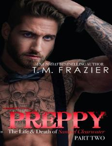 Preppy The Life & Death of Samuel Clearwater Part Two (King #6) - T.M. Frazier