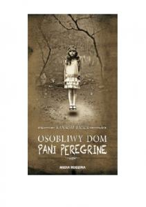 Ransom Riggs Pani Peregrine (tom 1) Osobliwy dom pani Peregrine