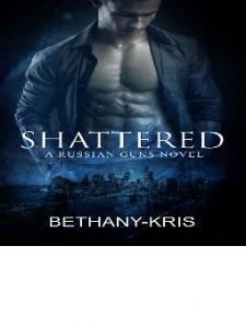 Shattered - (The Russian Guns #5) - Bethany-Kris
