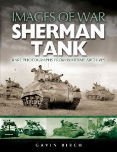 Sherman Tank Rare Photographs from Wartime Archives (Images of War)