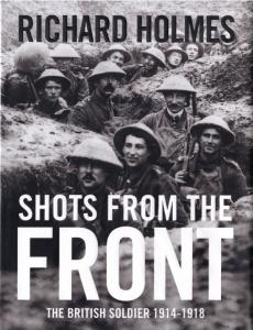 Shots from the Front The British Soldier 1914-1918