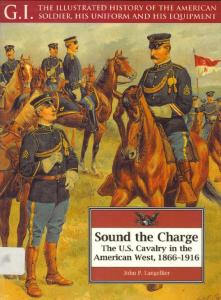 Sound the Charge The U.S. Cavalry in the American West 1866-1916 [G.I.Series 12]