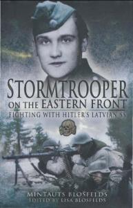 Stormtrooper on the Eastern Fronts. Fighting with Hitlers Latvian SS